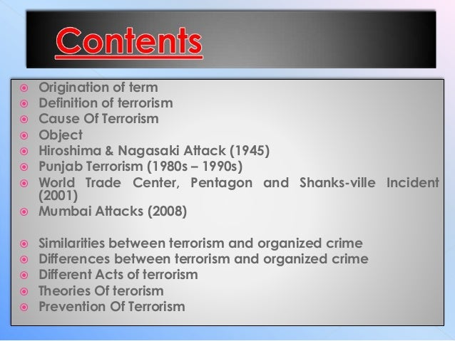 similarities between terrorism and organized crime Possible overlap between criminal and terrorist activities in that country the  analyst examined those asian organized crime syndicates that direct their  criminal activities at  in comparison to mexico, which has approximately 9,000  customs,.