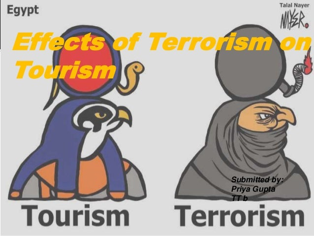Effects of Terrorism on Tourism Submitted by: Priya Gupta TT b