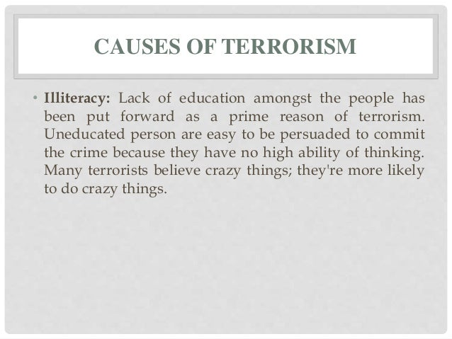 reasons for terrorism essay Terrorism- the systematic use of terror especially as a means of coercion one example of this type of terrorism are the somali pirates, these terrorists will hijack large container ships to small pleasure craft and hold those on board and any cargo for ransom.