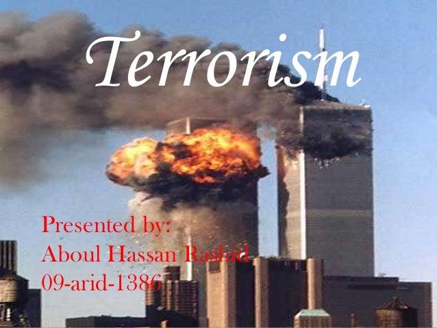 TerrorismPresented by:Aboul Hassan Rashid09-arid-1386