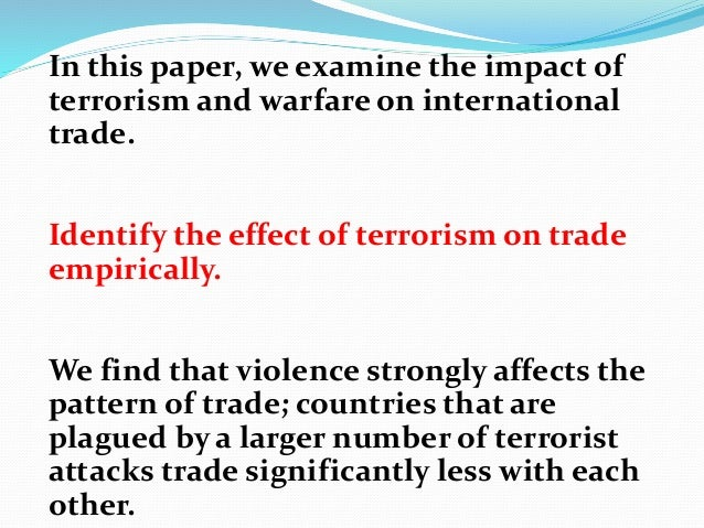 effect of terrorism on a country Narcoterrorism was used as a term to describe terrorist attacks on his country's  view of the nexus of crime and terrorism if it  effect of granting.