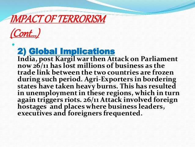 terrorism with its global impact Impact of terrorism on pakistan 33 global war on terrorism human cost is the most obvious impact in any war and pakistan is no exception.