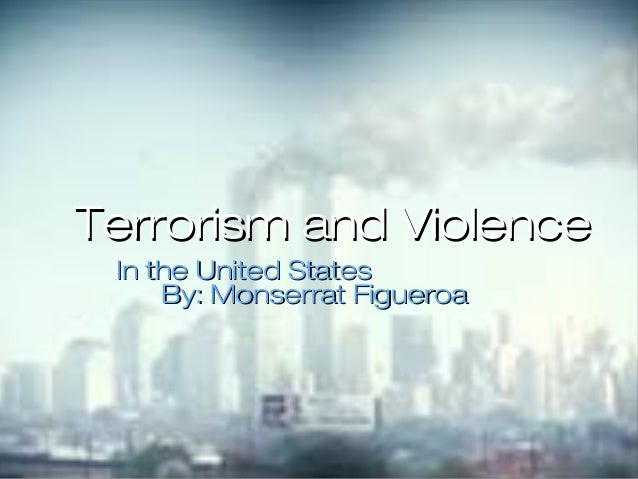 Terrorism and Violence In the United States     By: Monserrat Figueroa