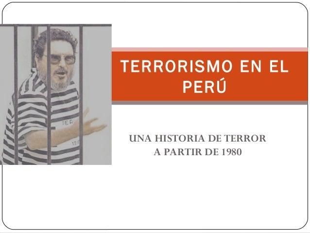UNA HISTORIA DE TERROR A PARTIR DE 1980 TERRORISMO EN EL PERÚ