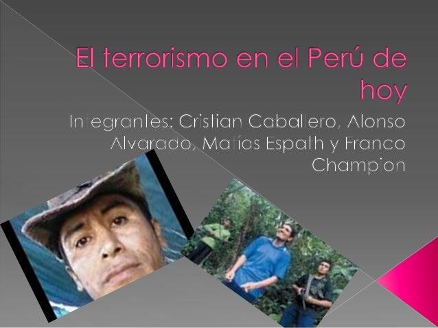      El terrorismo en el Perú de hoy es un problema que debemos enfrentar y asumir. Lo más cierto es que todavía hay un...