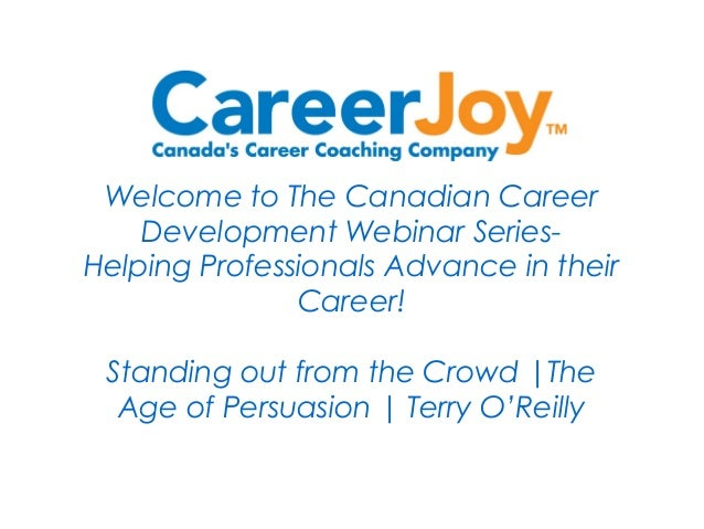 Welcome to The Canadian Career Development Webinar Series- Helping Professionals Advance in their Career! Standing out fro...