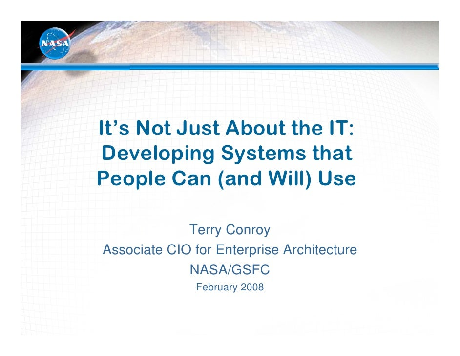 It's Not Just About the IT:Developing Systems thatPeople Can (and Will) Use             Terry ConroyAssociate CIO for Ente...