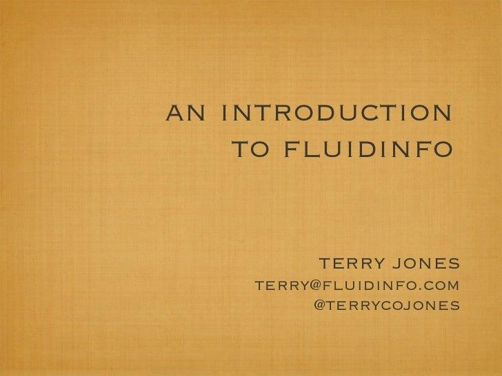 an introduction    to fluidinfo         terry jones    terry@fluidinfo.com         @terrycojones