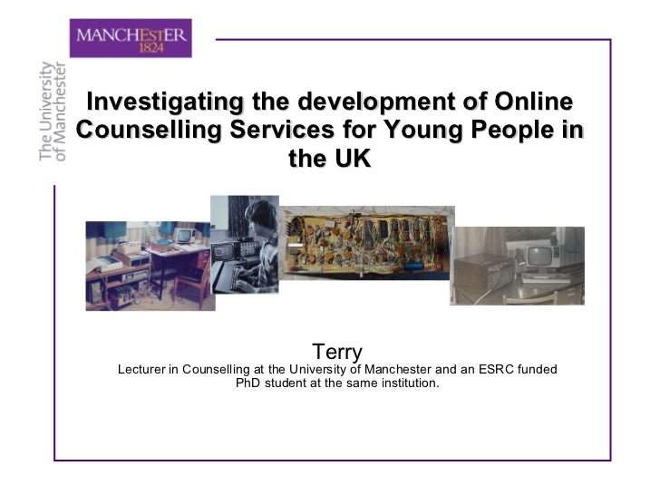 Investigating the development of Online Counselling Services for Young People in the UK Terry Lecturer in Counselling at t...