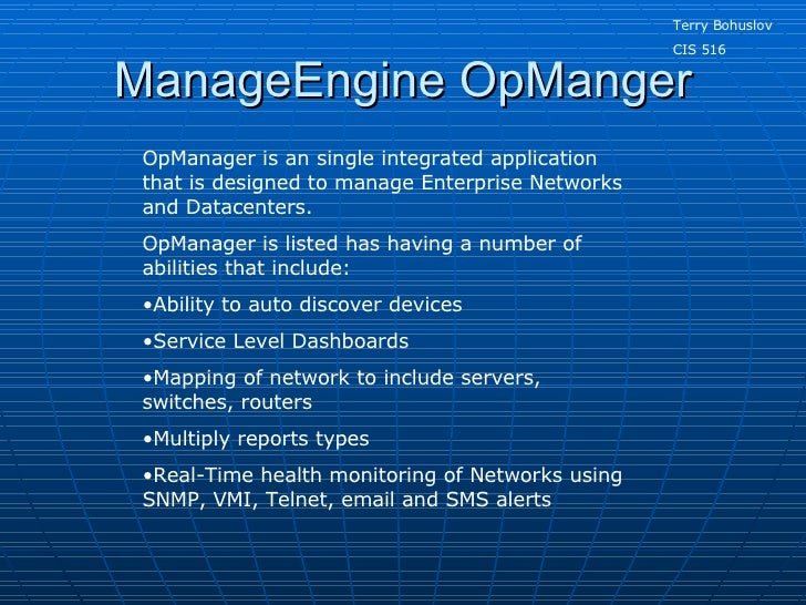 ManageEngine OpManger Terry Bohuslov CIS 516 <ul><li>OpManager is an single integrated application that is designed to man...