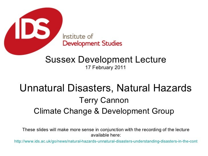 Sussex Development Lecture 17 February 2011 Unnatural Disasters, Natural Hazards Terry Cannon Climate Change & Development...
