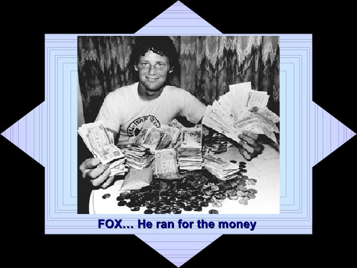 FOX… He ran for the money