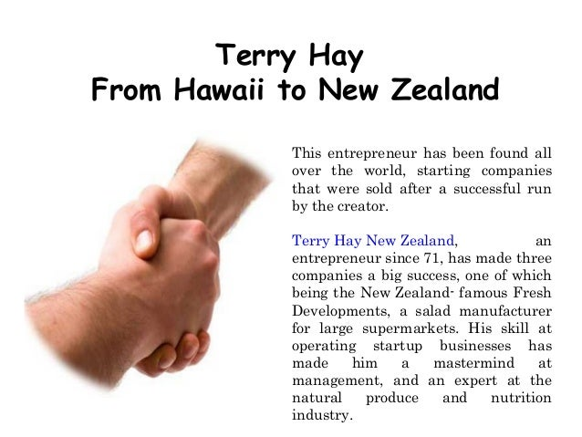 Terry Hay From Hawaii to New Zealand This entrepreneur has been found all over the world, starting companies that were sol...