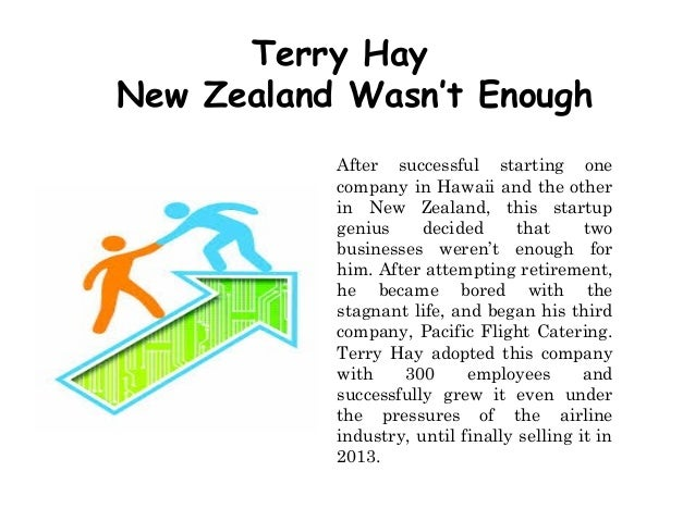 Terry Hay New Zealand Wasn't Enough After successful starting one company in Hawaii and the other in New Zealand, this sta...