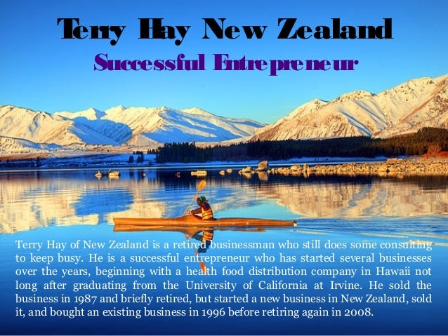 Terry Hay New Zealand Successful Entrepreneur Terry Hay of New Zealand is a retired businessman who still does some consul...