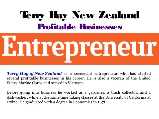 Terry Hay New Zealand Profitable Businesses Terry Hay of New Zealand is a successful entrepreneur who has started several ...