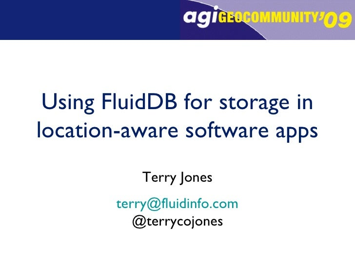 Using FluidDB for storage in location-aware software apps Terry Jones [email_address] @terrycojones