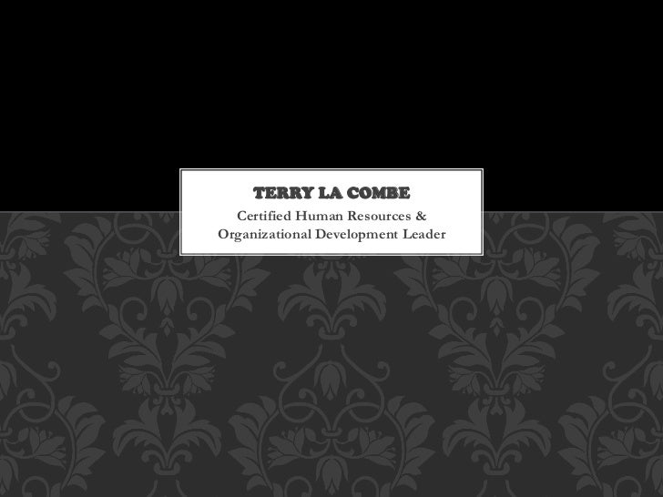 TERRY LA COMBE  Certified Human Resources &Organizational Development Leader