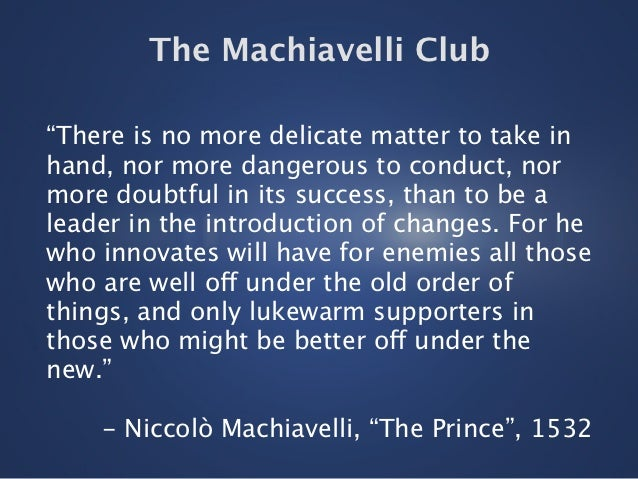 "The Machiavelli Club""There is no more delicate matter to take inhand, nor more dangerous to conduct, normore doubtful in i..."
