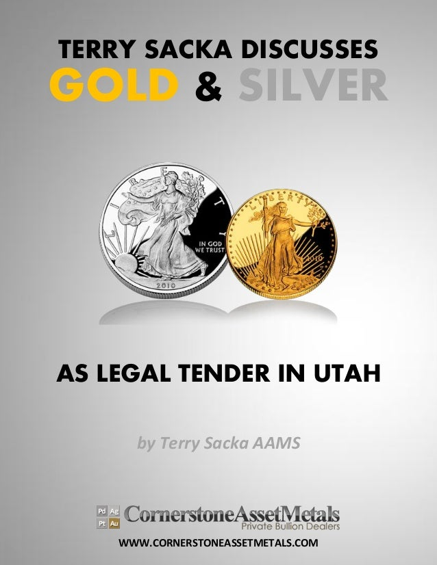 WWW.CORNERSTONEASSETMETALS.COM TERRY SACKA DISCUSSES GOLD & SILVER AS LEGAL TENDER IN UTAH by Terry Sacka AAMS