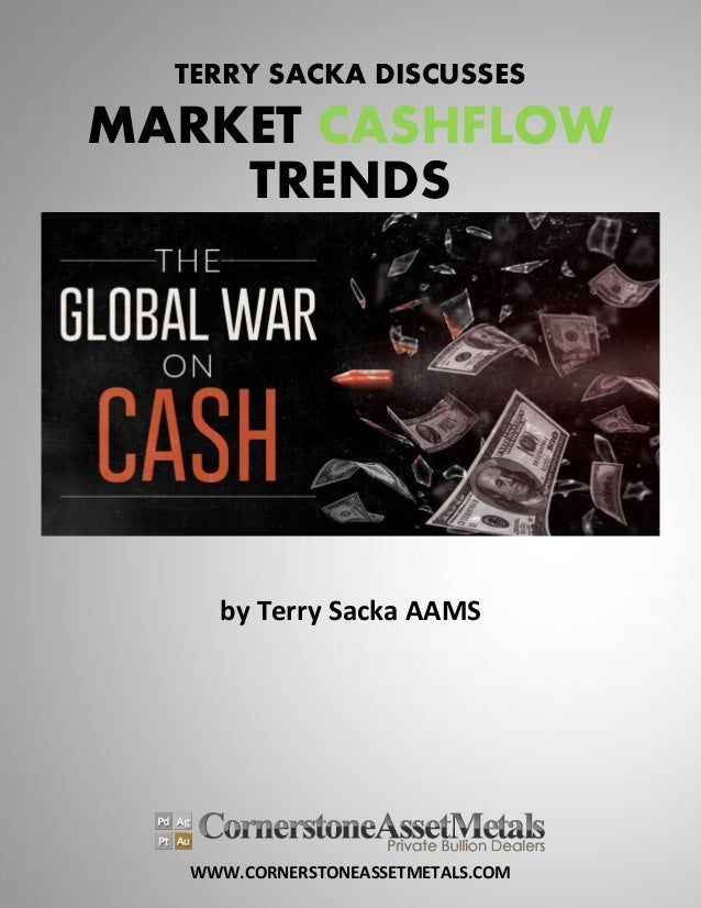 WWW.CORNERSTONEASSETMETALS.COM TERRY SACKA DISCUSSES MARKET CASHFLOW TRENDS by Terry Sacka AAMS