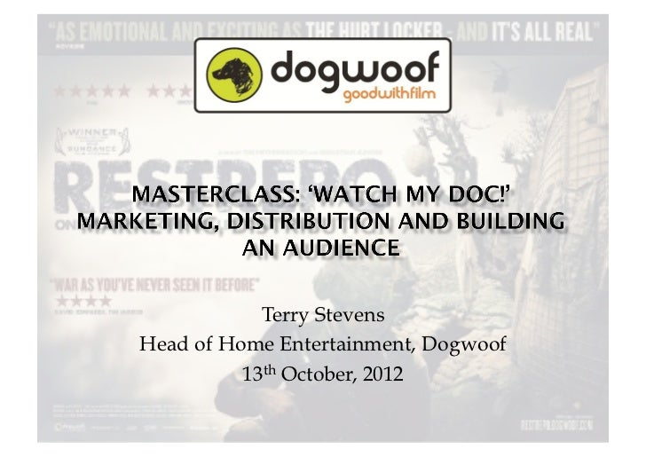 Terry StevensHead of Home Entertainment, Dogwoof          13th October, 2012