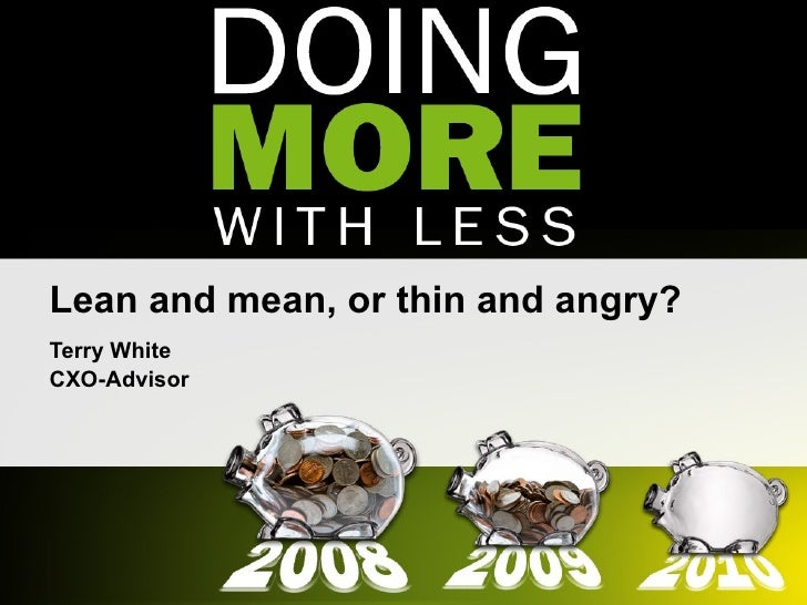Lean and mean, or thin and angry? Terry White CXO-Advisor