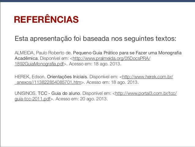 REFERÊNCIAS Esta apresentação foi baseada nos seguintes textos: ALMEIDA, Paulo Roberto de. Pequeno Guia Prático para se Fa...