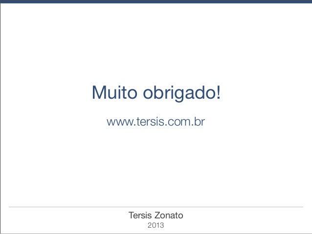 Muito obrigado! www.tersis.com.br  Tersis Zonato 2013