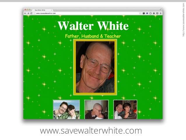 http://www.savewalterwhite.com  www.savewalterwhite.com