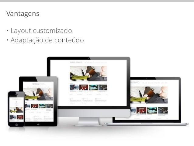 Vantagens  • Layout customizado  • Adaptação de conteúdo