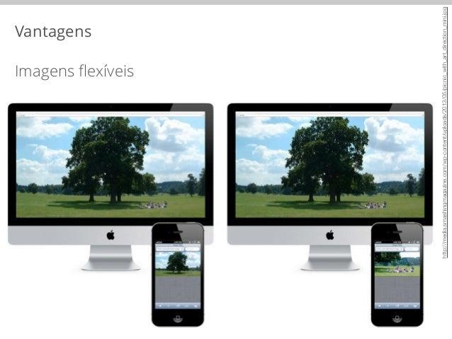 Vantagens  Imagens flexíveis  http://media.smashingmagazine.com/wp-content/uploads/2013/05/picnic_with_art_direction_mini....