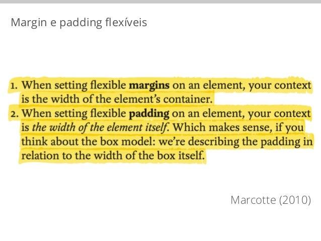 Margin e padding flexíveis  #content {  Contexto (px)  padding: 0 4% 0 0; /* 40px / 1000px */  }  40px ÷ 1000px  4%  #cont...