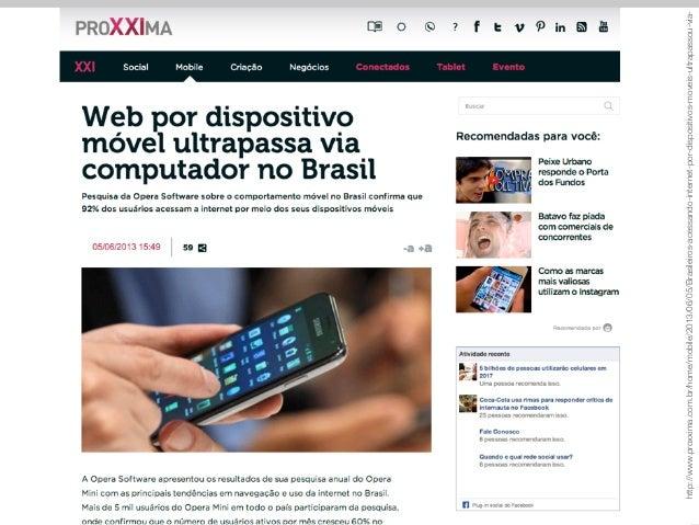 http://www.proxxima.com.br/home/mobile/2013/06/05/Brasileiros-acessando-internet-por-dispositivos-moveis-ultrapassou-via-