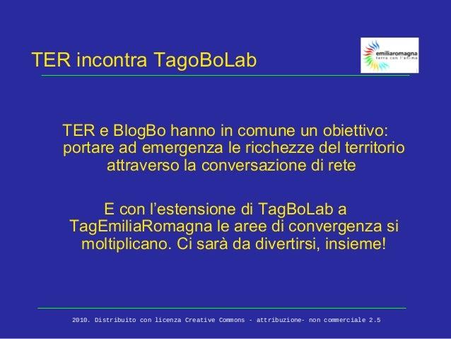 TER incontra TagoBoLab TER e BlogBo hanno in comune un obiettivo: portare ad emergenza le ricchezze del territorio attrave...