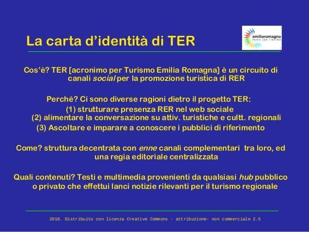 La carta d'identità di TER Cos'è? TER [acronimo per Turismo Emilia Romagna] è un circuito di canali social per la promozio...