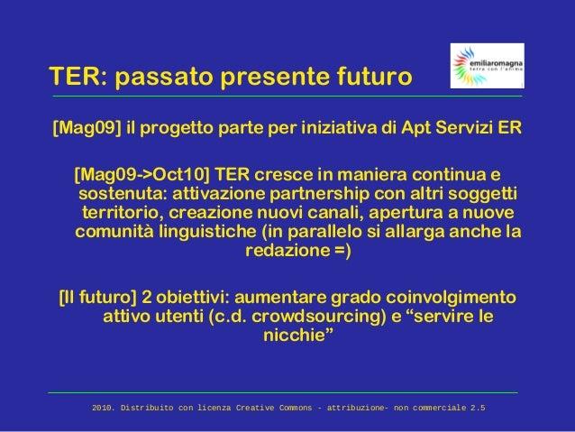 TER: passato presente futuro [Mag09] il progetto parte per iniziativa di Apt Servizi ER [Mag09->Oct10] TER cresce in manie...