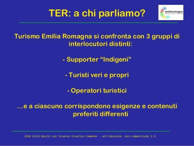 """TER: a chi parliamo? Turismo Emilia Romagna si confronta con 3 gruppi di interlocutori distinti: - Supporter """"Indigeni"""" - ..."""
