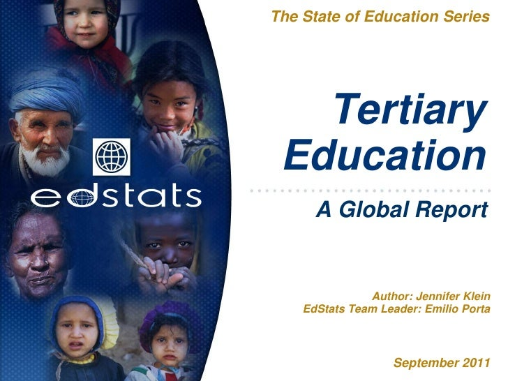 The State of Education Series   Tertiary Education      A Global Report               Author: Jennifer Klein    EdStats Te...