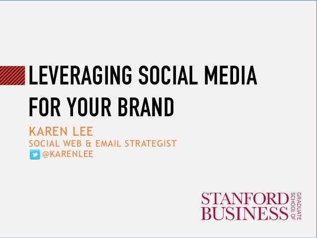 LEVERAGING SOCIAL MEDIA FOR YOUR BRAND KAREN LEE SOCIAL WEB & EMAIL STRATEGIST @KARENLEE