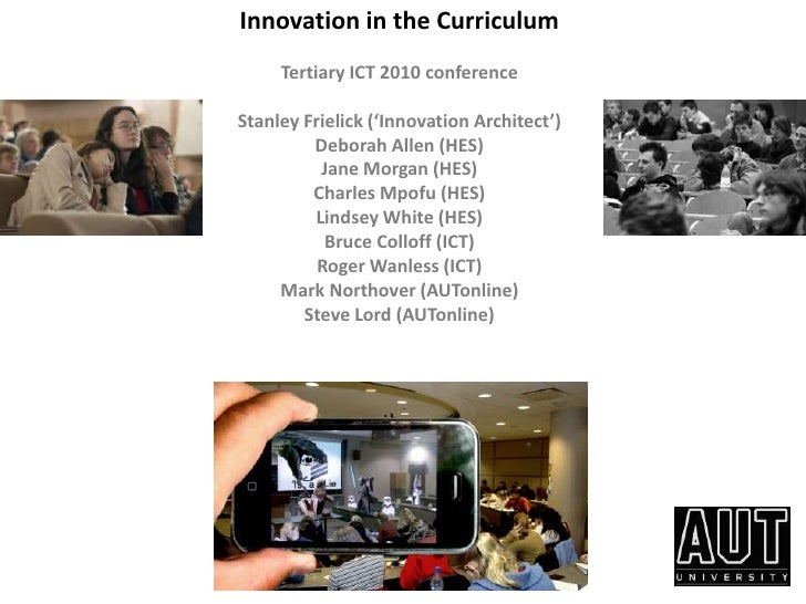 Innovation in the Curriculum<br />Tertiary ICT 2010 conference  <br />Stanley Frielick ('Innovation Architect') <br />Debo...