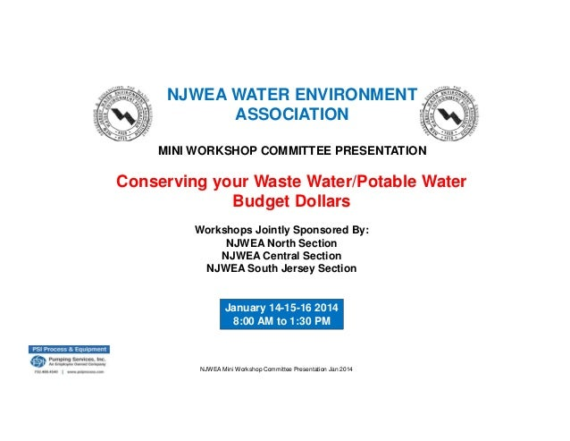 NJWEA WATER ENVIRONMENT ASSOCIATION MINI WORKSHOP COMMITTEE PRESENTATION  Conserving your Waste Water/Potable Water Budget...