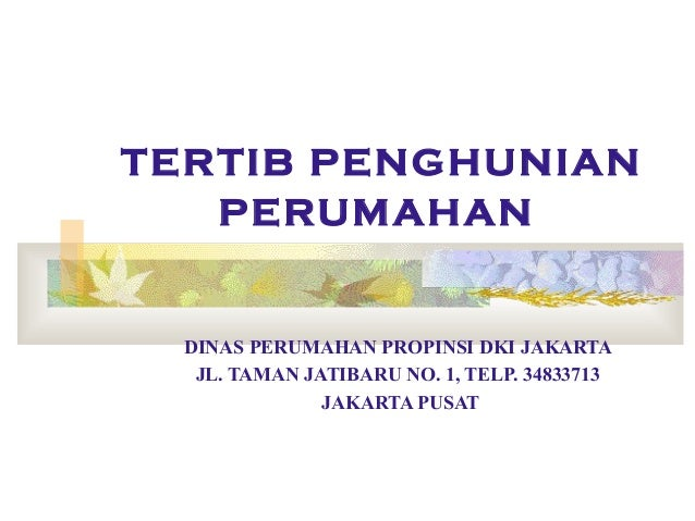 TERTIB PENGHUNIAN PERUMAHAN  DINAS PERUMAHAN PROPINSI DKI JAKARTA JL. TAMAN JATIBARU NO. 1, TELP. 34833713 JAKARTA PUSAT