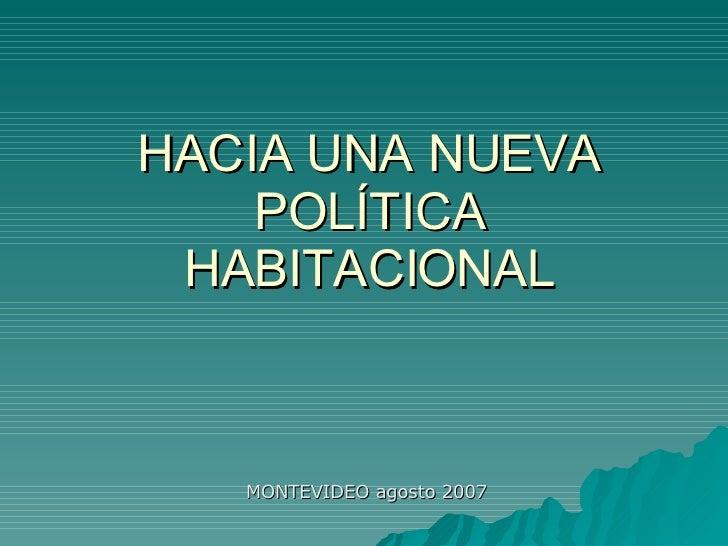 HACIA UNA NUEVA POLÍTICA HABITACIONAL MONTEVIDEO agosto 2007