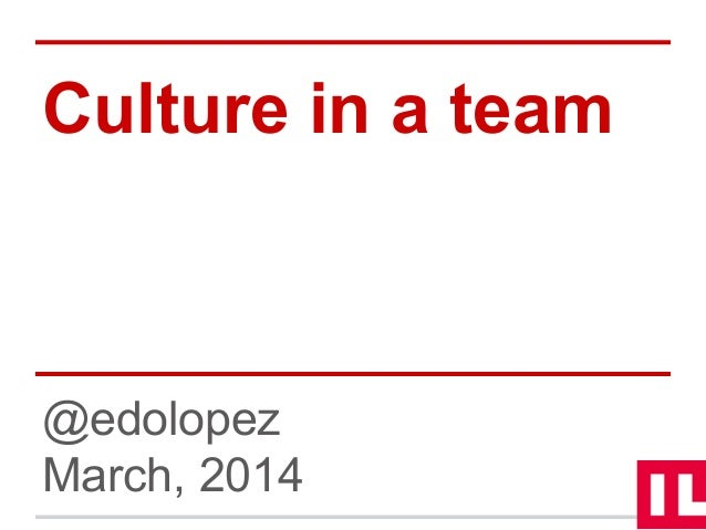 Culture in a team @edolopez March, 2014