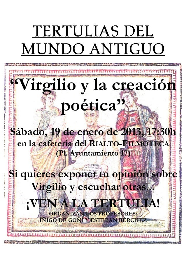 """TERTULIAS DEL  MUNDO ANTIGUO""""Virgilio y la creación       poética""""Sábado, 19 de enero de 2013, 17:30h en la cafetería del ..."""