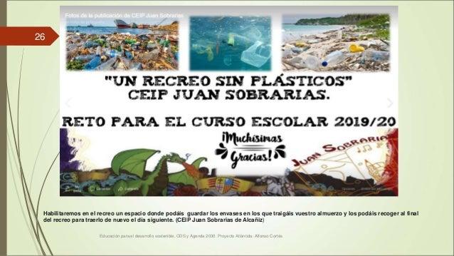 Educación para el desarrollo sostenible. ODS y Agenda 2030. Proyecto Atlántida. Alfonso Cortés 26 Habilitaremos en el recr...