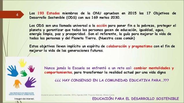 Educación para el desarrollo sostenible. ODS y Agenda 2030. Proyecto Atlántida. Alfonso Cortés 4 Los 193 Estados miembros ...