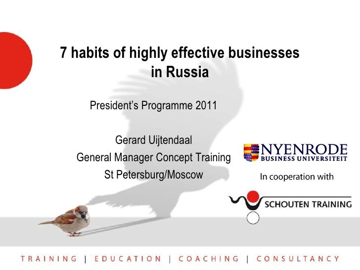 7 habits of highly effective businesses in Russia<br />President's Programme 2011<br />Gerard Uijtendaal<br />General Mana...