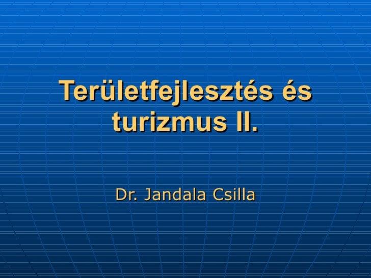 Területfejlesztés és turizmus II. Dr. Jandala Csilla